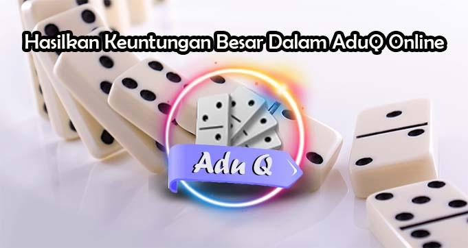 Taktik Hasilkan Keuntungan Besar Dalam AduQ Online