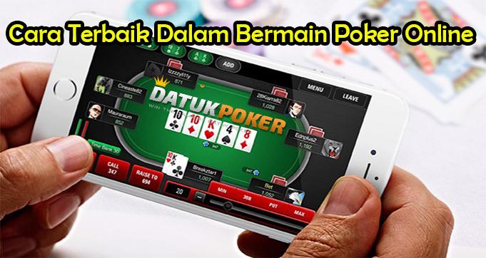Cara Terbaik Dalam Bermain Poker Online