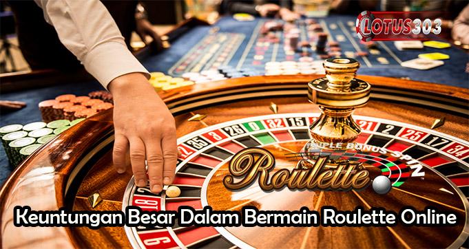 Keuntungan Besar Dalam Bermain Roulette Online