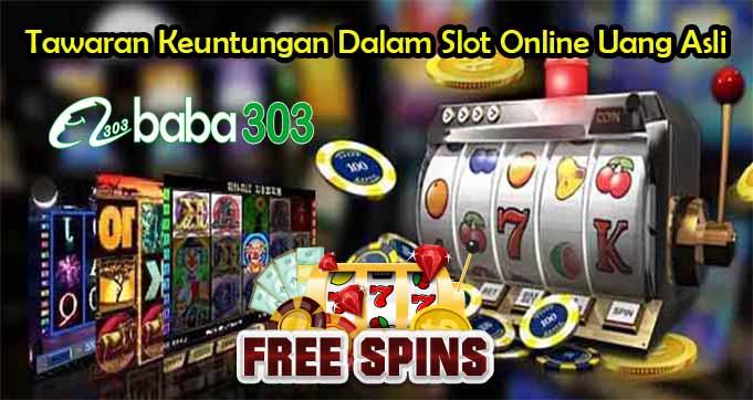 Tawaran Keuntungan Dalam Slot Online Uang Asli