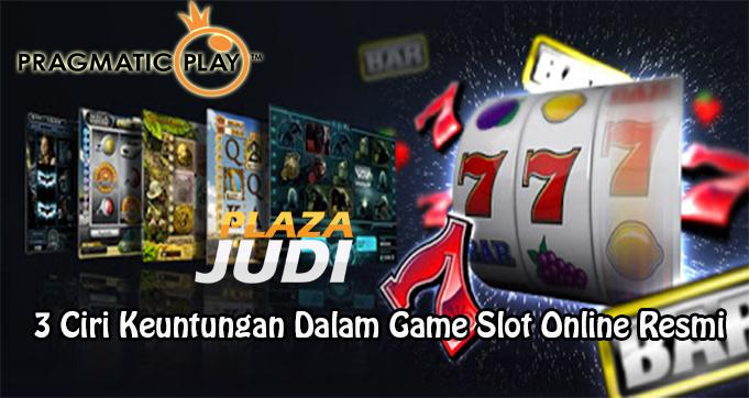 3 Ciri Keuntungan Dalam Game Slot Online Resmi