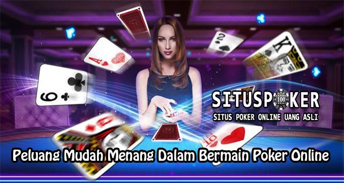Peluang Mudah Menang Dalam Bermain Poker Online